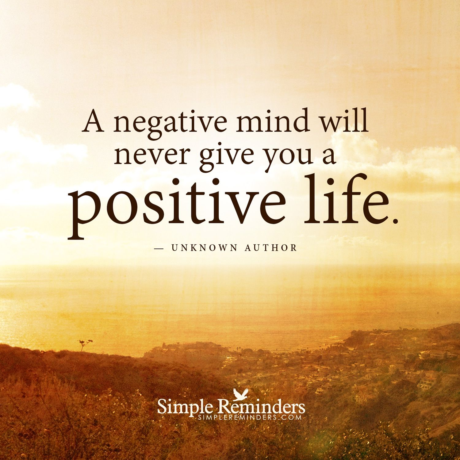 A negative mind will never give you a positive life ...