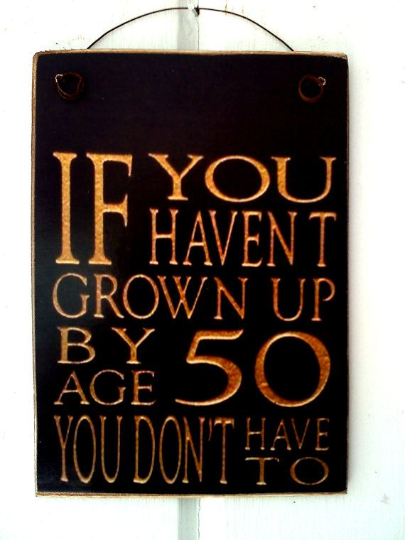 If You Havent Grown Up By Age 50 You Dont Have To / Wood Backing / Photo Gift / Ready To Display Or Print To Frame / Handmade in the USA