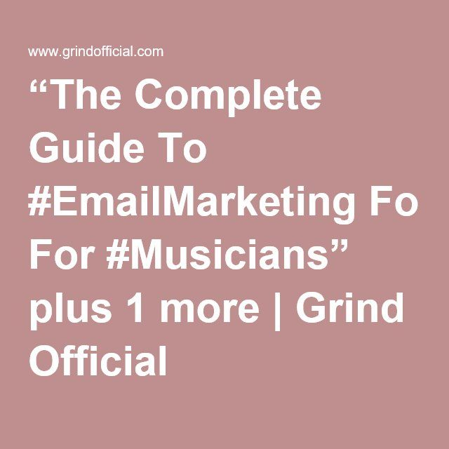 """""""The Complete Guide To #EmailMarketing For #Musicians"""" plus 1 more   Grind Official"""