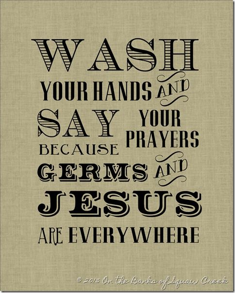 picture relating to Free Wash Your Hands Signs Printable known as Jesus and Microbes (and turkeys and avoidance) Sayins and