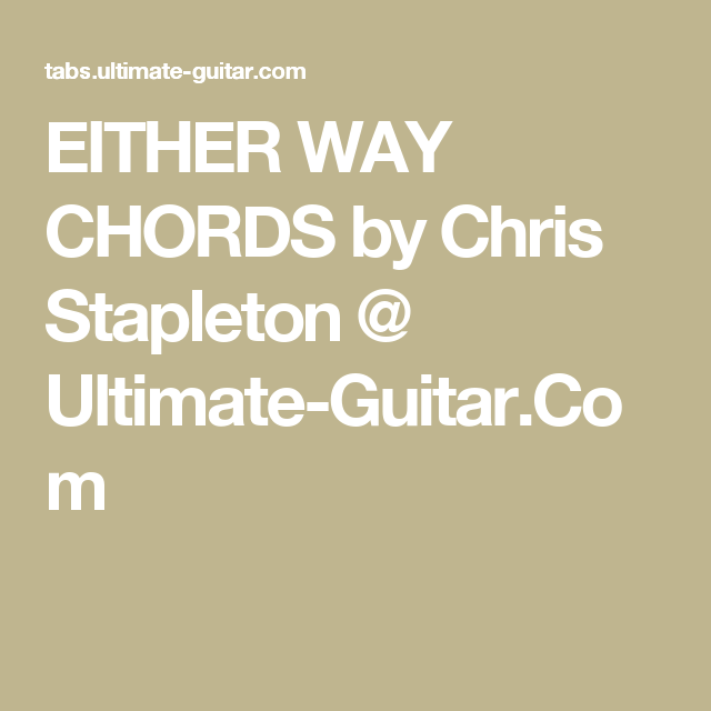 Either Way Chords By Chris Stapleton Ultimate Guitar Music