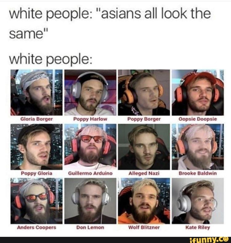 "White people: ""asians all look the same"" white people: - iFunny :)"