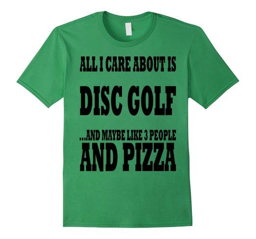 All I Care About Is Disc Golf & 3 People & Pizza T-Shirt  Get yours here-> https://www.amazon.com/dp/B01BT4C0QM