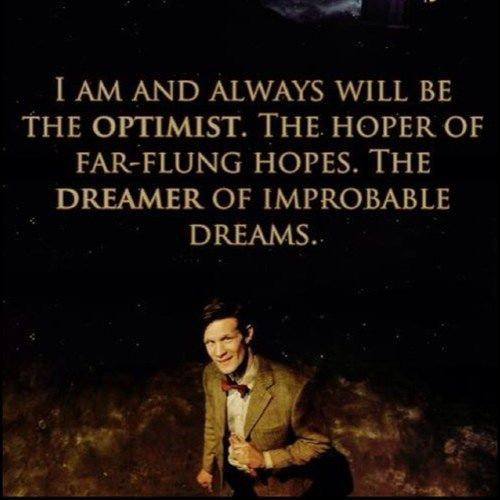 I am and always will be the optimist, the hoper of far-flung hopes, the dreamer of improbable dreams.