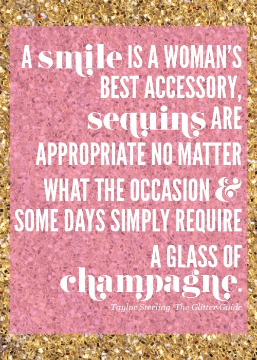 So smile, wear sequins and drink champagne!!!! haha.