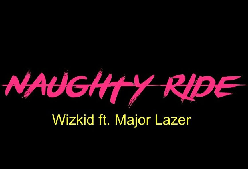 Wizkid Teams Up With Major Lazer On A New Song Titled Naughty Ride The Latest Offering From His Forthcoming Sounds From The Oth Major Lazer News Songs Songs