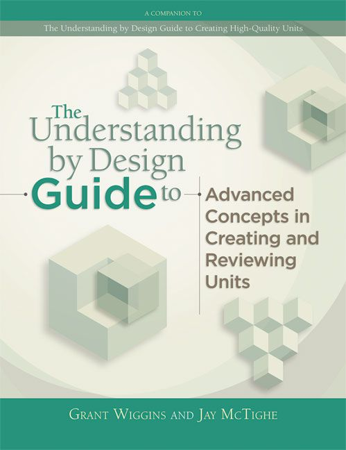 The Understanding By Design Guide To Advanced Concepts In Creating