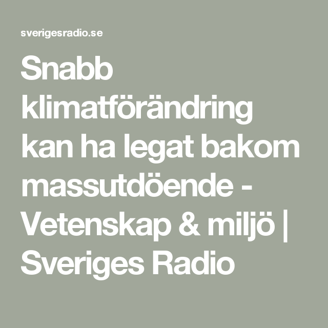 Snabb klimatförändring kan ha legat bakom massutdöende - Vetenskap & miljö   Sveriges Radio