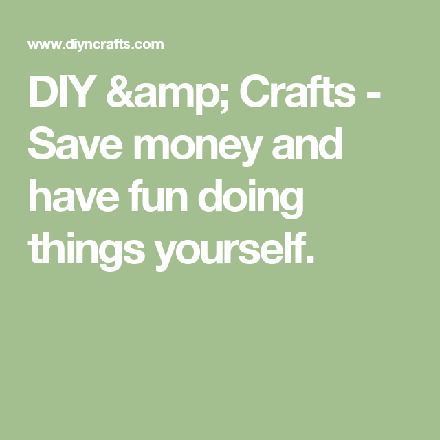 Diy crafts save money and have fun doing things yourself diy crafts save money and have fun doing things yourself solutioingenieria Choice Image