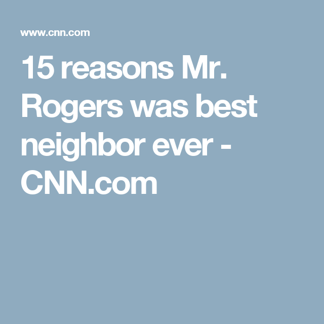 15 reasons Mr. Rogers was best neighbor ever - CNN.com