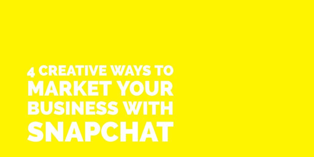 4 Creative Ways to Market Your Business with Snapchat