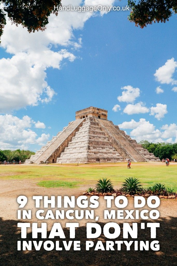 9 Things To Do When You Visit Cancun In Mexico That Don T Involve Partying Visit Cancun Cancun Trip Visiting Cancun Mexico