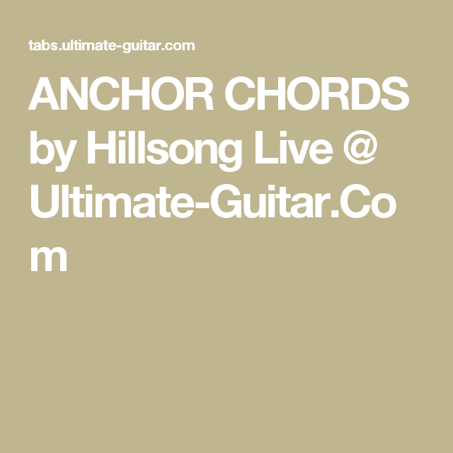 Anchor Chords By Hillsong Live Ultimate Guitar Mes Chords