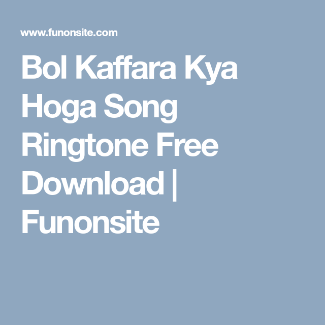 Bol Kaffara Kya Hoga Song Ringtone Free Download Free Download Songs Free