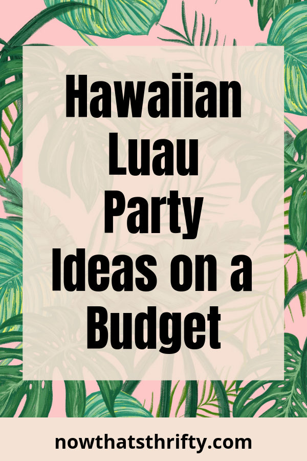 Hawaiian Luau Party Ideas that are Budget-Friendly - Now That's Thrifty!