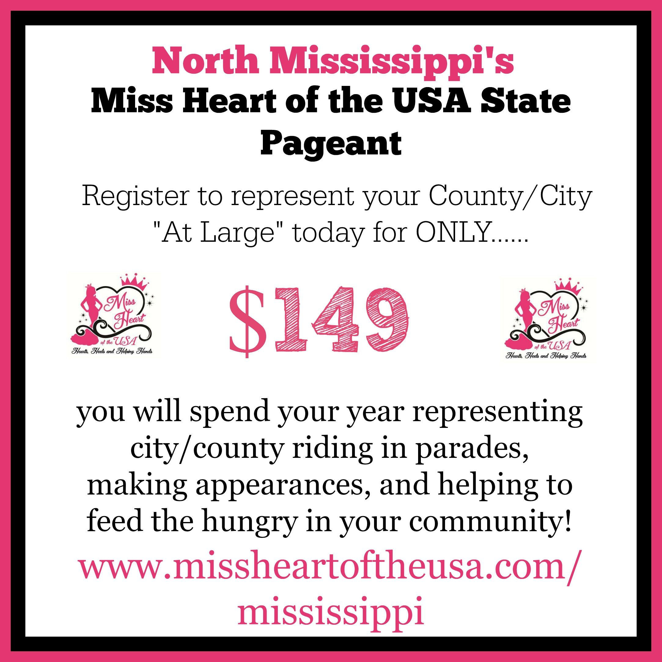 Your $149 registration covers your basic entry, one photo and entry into the scrapbook competition! You will also receive your crown, monogrammed sash and rhinestone sash pin so that you can represent YOUR area at the State Pageant!   All ages welcome! Miss Heart of the USA is NOT a glitz system - we are a community service based pageant system dedicated to teaching our queens the importance of giving back to their community www.missheartoftheusa.com/mississippi