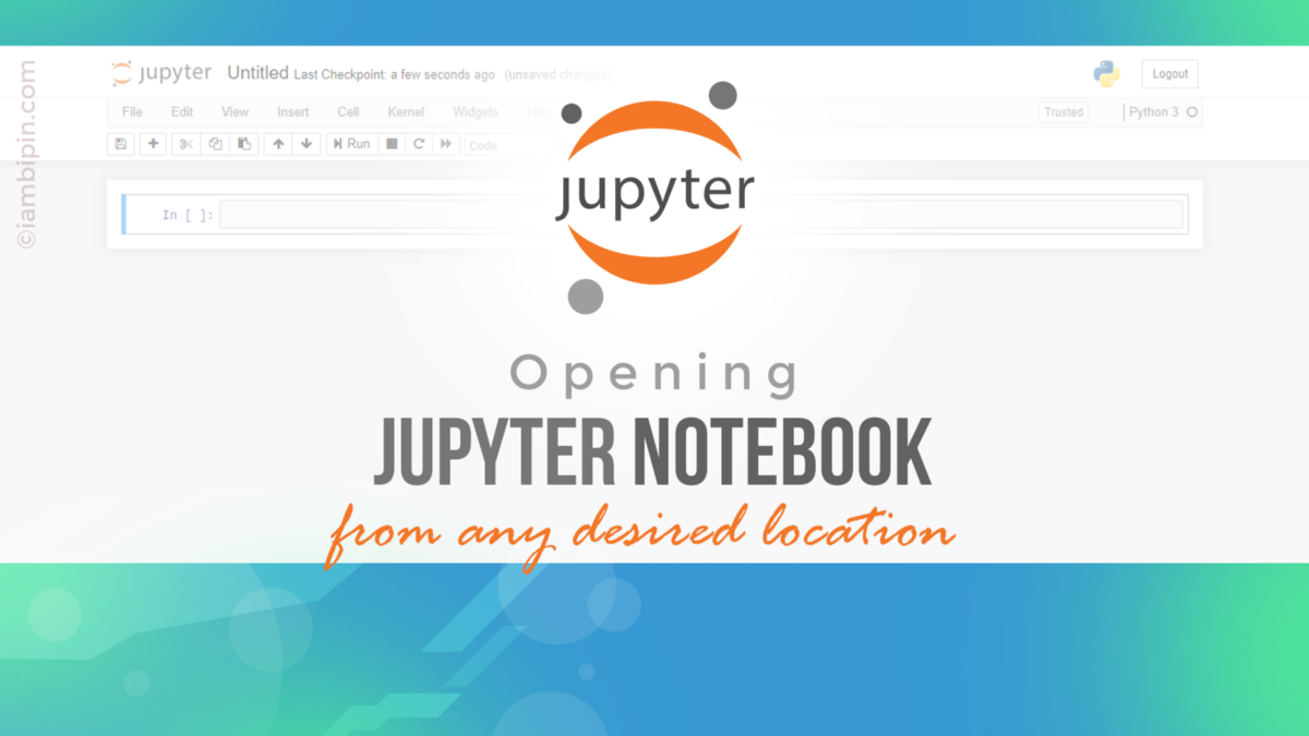 Opening Jupyter Notebook From Any Desired Location Data Science Data Scientist Getting Things Done