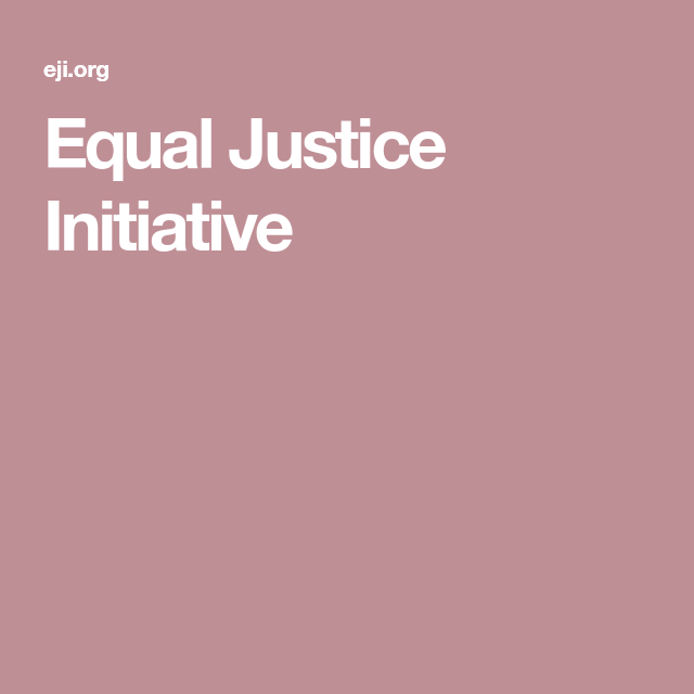 Equal Justice Initiative Equality Racial Injustice Justice