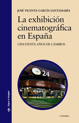 La Exhibición cinematográfica en España : cincuenta años de cambios / José Vicente García Santamaría