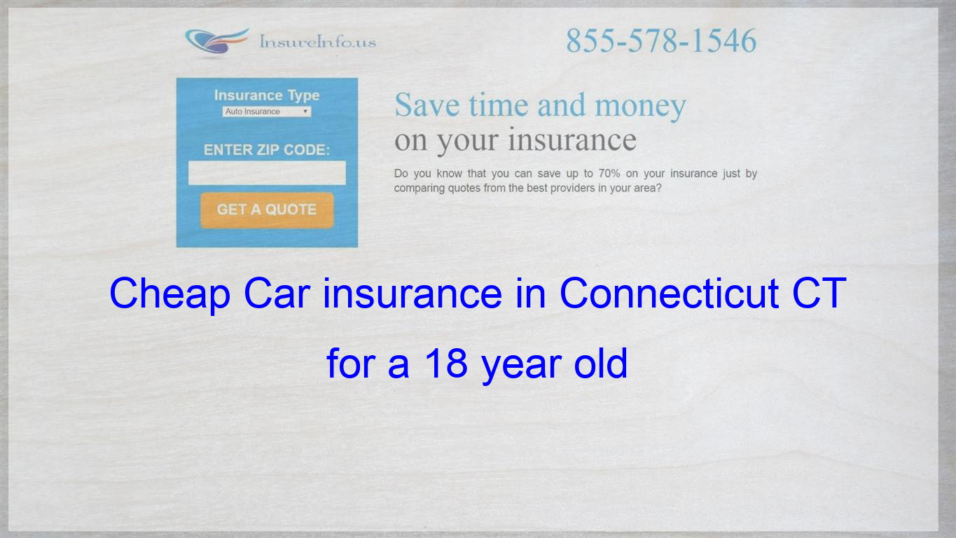 Cheap Car Insurance In Connecticut Ct For A 18 Year Old Cheap