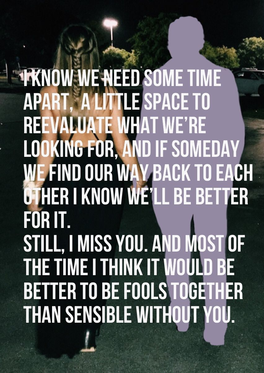 I Know We Need Some Time Apart A Little Space To Reevaluate What