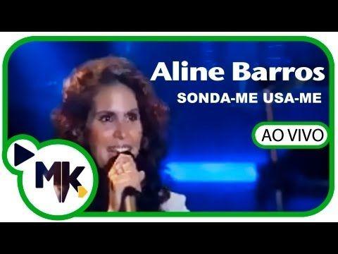 Sonda Me Usa Me Aline Barros Ao Vivo Youtube Sonda Me