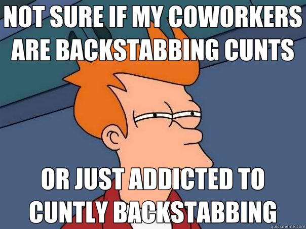 Quotes About Backstabbing Co Workers Backstabbing Not Sure