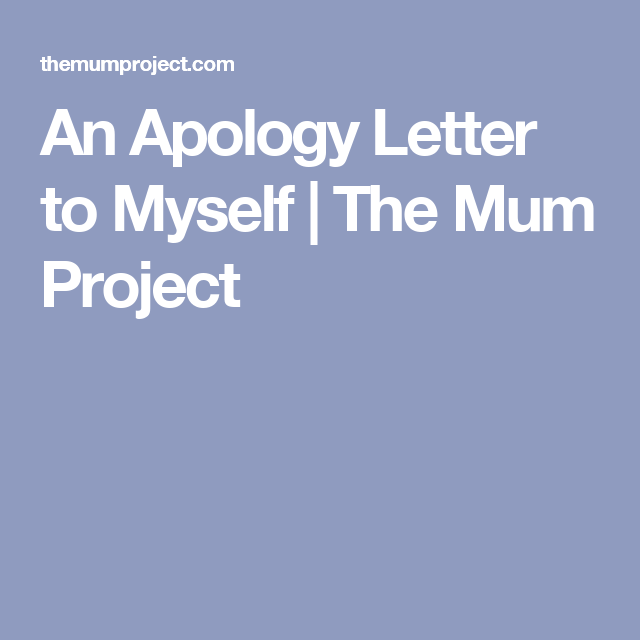 An Apology Letter To Myself  The Mum Project  Kcacols