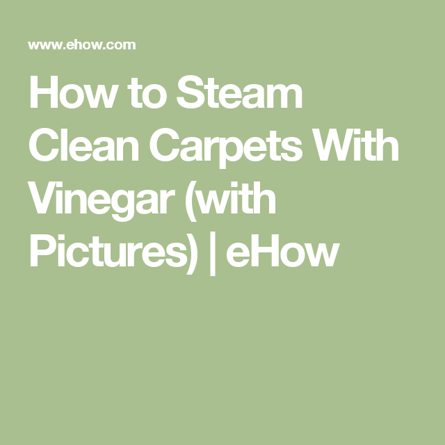 How to Steam Clean Carpets With Vinegar (with Pictures) | eHow