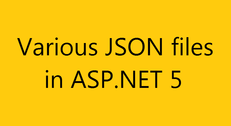 A Closer Look At Various Json Files In Asp Net 5 Solutions Coding Filing