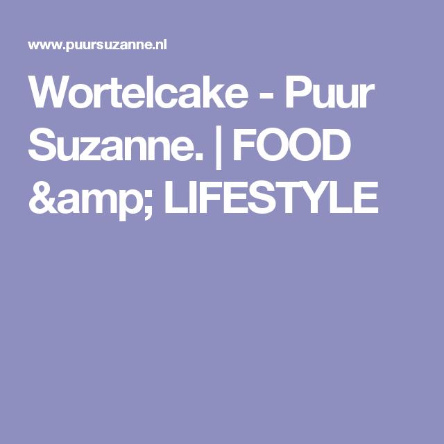 Wortelcake - Puur Suzanne.   FOOD & LIFESTYLE