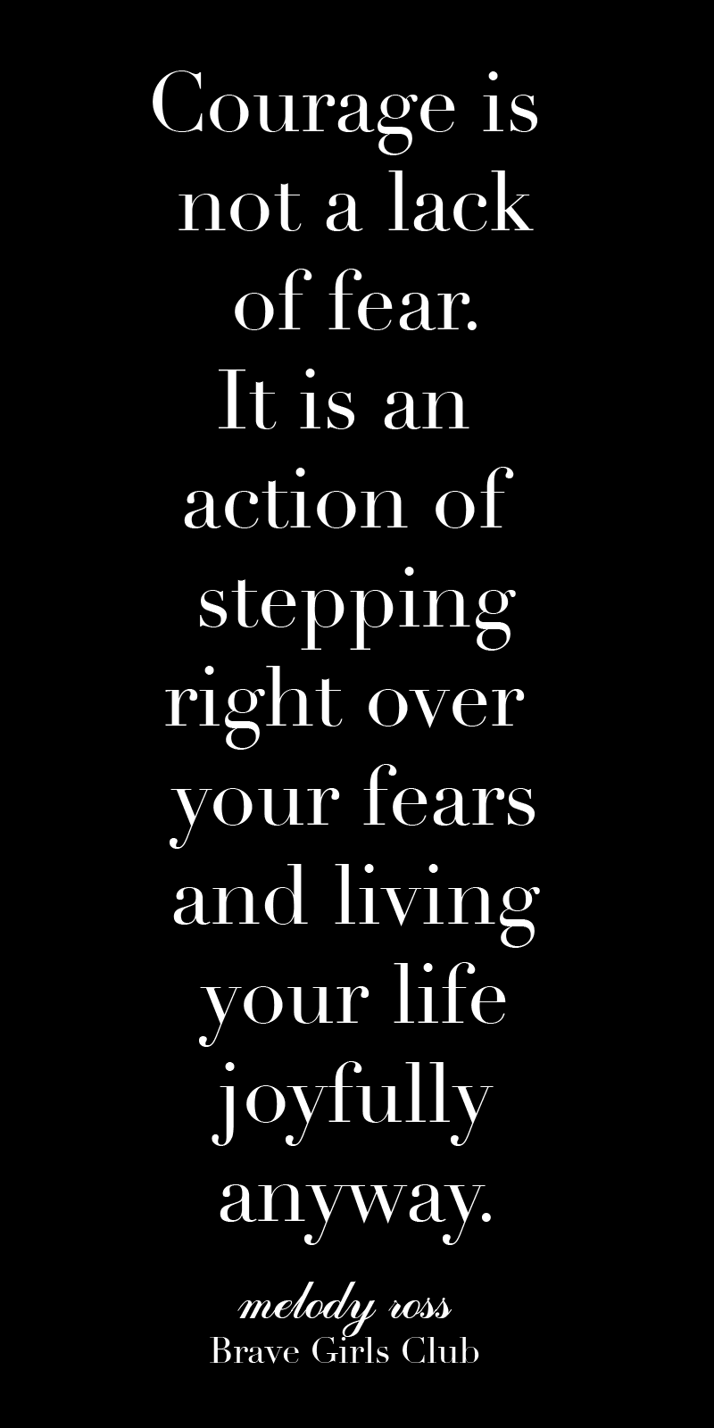 Courage Is Not A Lack Of Fear It Is An Action Of Stepping Right