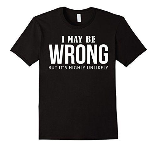 81b5ee2c Mens Funny Sayings Slogans T Shirts-I May Be Wrong tshirt - Male Small -
