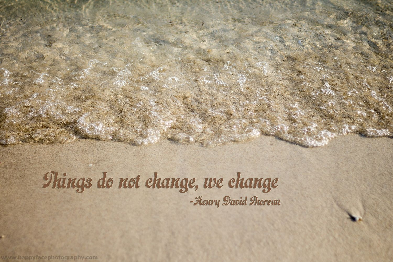 """""""Things do not change, we change"""" -Henry David Thoreau"""