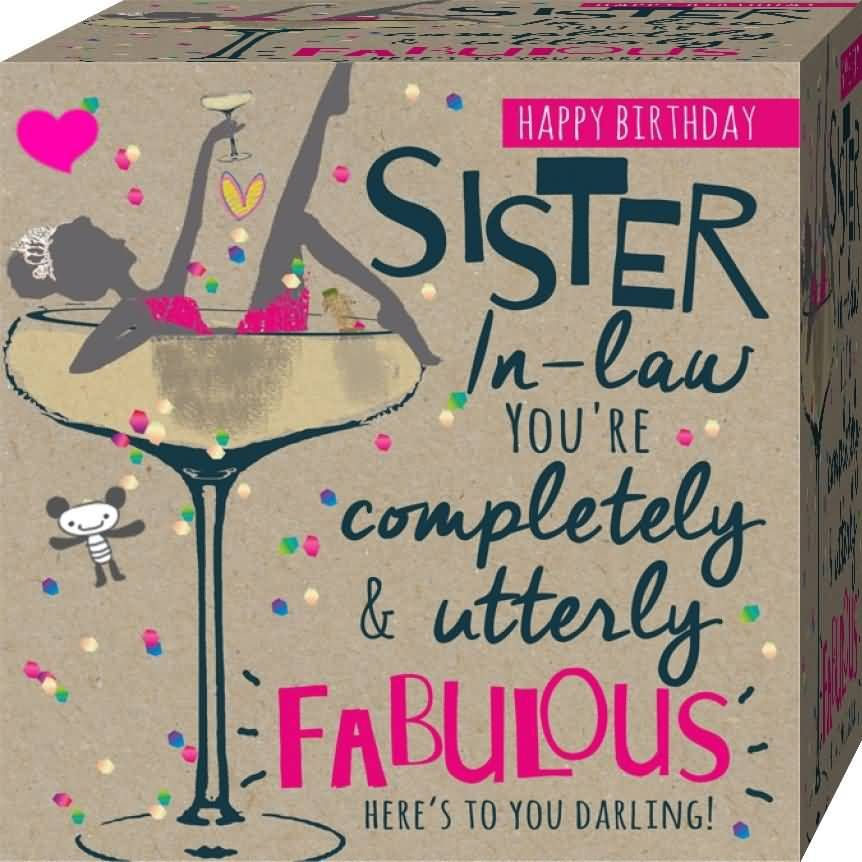 Sister In Law Quotes Happy Birthday Sister In Law You Re Completely Utterly Fa Birthday Messages For Sister Birthday Wishes For Sister Sister Birthday Quotes