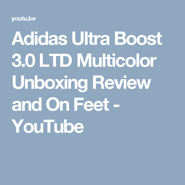 52a2e49eb4209 Adidas Ultra Boost 3.0 LTD Multicolor Unboxing Review and On Feet - YouTube