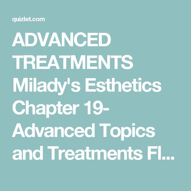 ADVANCED TREATMENTS Milady's Esthetics Chapter 19- Advanced