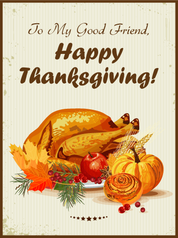To My Good Friend Happy Thanksgiving Card Thanksgiving Is About