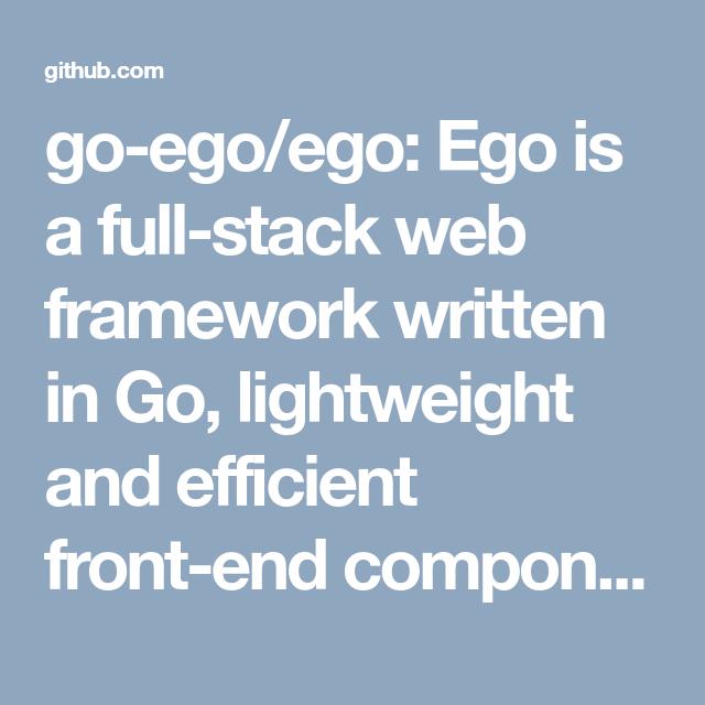 go-ego/ego: Ego is a full-stack web framework written in Go