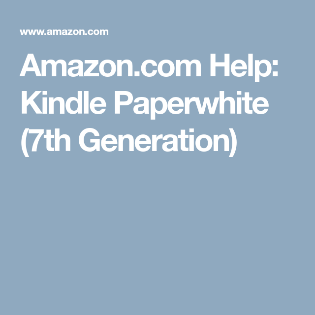 Help Kindle Paperwhite 7th Generation Kindle Paperwhite Kindle Paperwhites