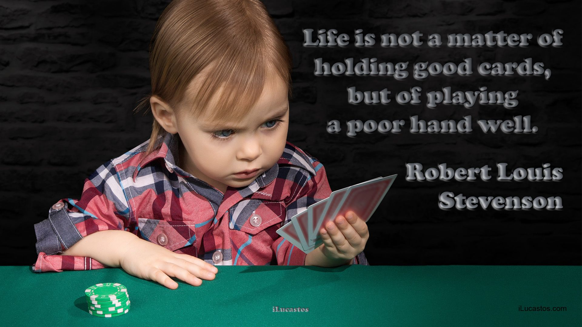Life is not a matter of holding good cards, but of playing a poor hand well.  ― Robert Louis Stevenson  #goodcards #life #playingapoorhandwell #lifequote #lifequotes