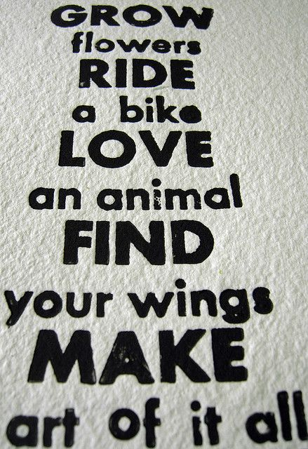 Grow Flowers Ride A Bike Love An Animal Find Your Wings Make