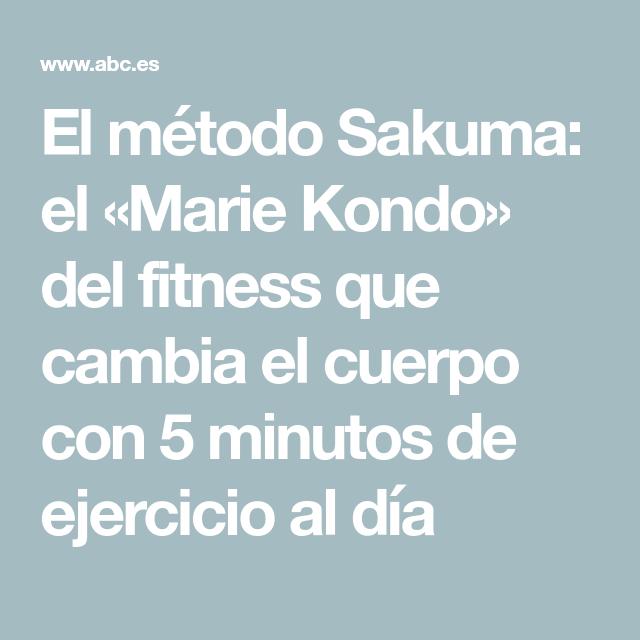El método Sakuma: el «Marie Kondo» del fitness que cambia el cuerpo con 5 minutos de ejercicio al dí...