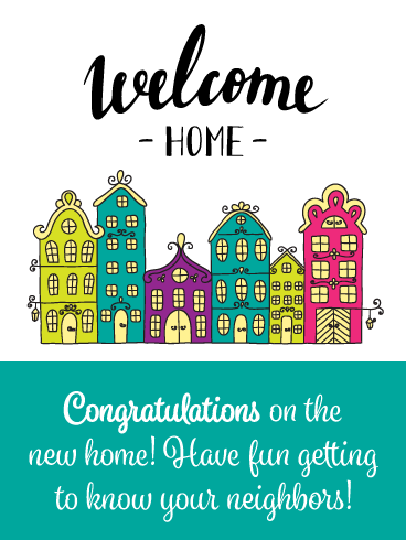 Get To Know The Neighbors Congrats On New House Card Birthday Greeting Cards By Davia New Home Cards Birthday Greeting Cards New Home Greetings