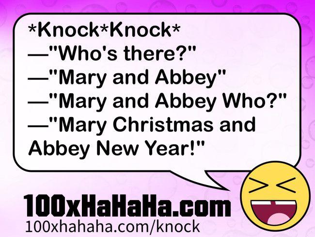 Knock Knock Who S There Mary And Abbey Mary And Abbey Who Mary Christmas And Abbey New Year Knock Knock Jokes Funny Texts Jokes Text Jokes
