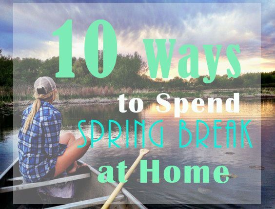 10 Fun Things To Do On Spring Break At Home – Society19