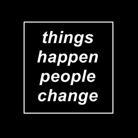 things happen people change