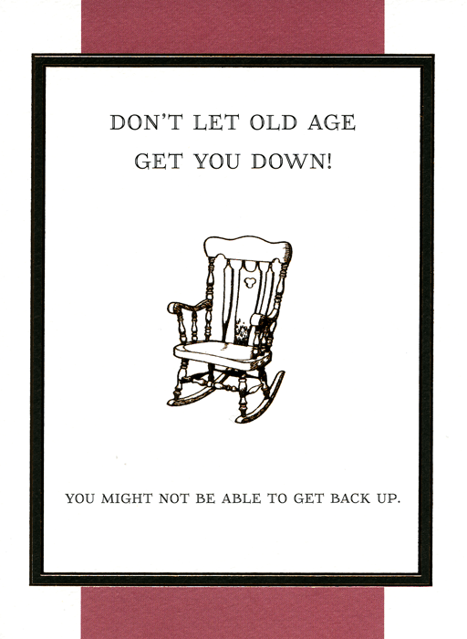 Don T Let Old Age Get You Down Funny Birthday Cards Funny Birthday Message Cute Birthday Cards