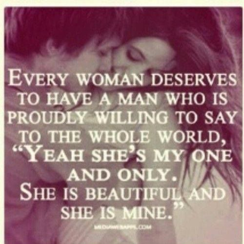 I Deserve A Good Man Quotes: Every Woman Deserves To Have A Man Who Is Proudly Willing