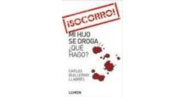 Libreria Alzofora, Titulo:  SOCORRO MI HIJO SE DROGA QUE HAGO? Autor: CARLOS GUILLERMO LLABRES Clasificación: AUTOAYUDA Y DESARROLLO PERSONAL Editorial :LUMEN Precio :8.00 €